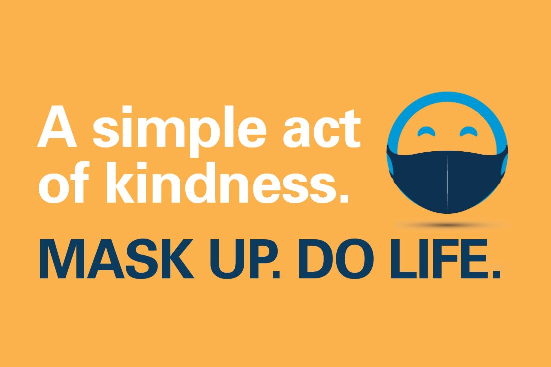 A simple act of kindness. Mask Up. Do Life.