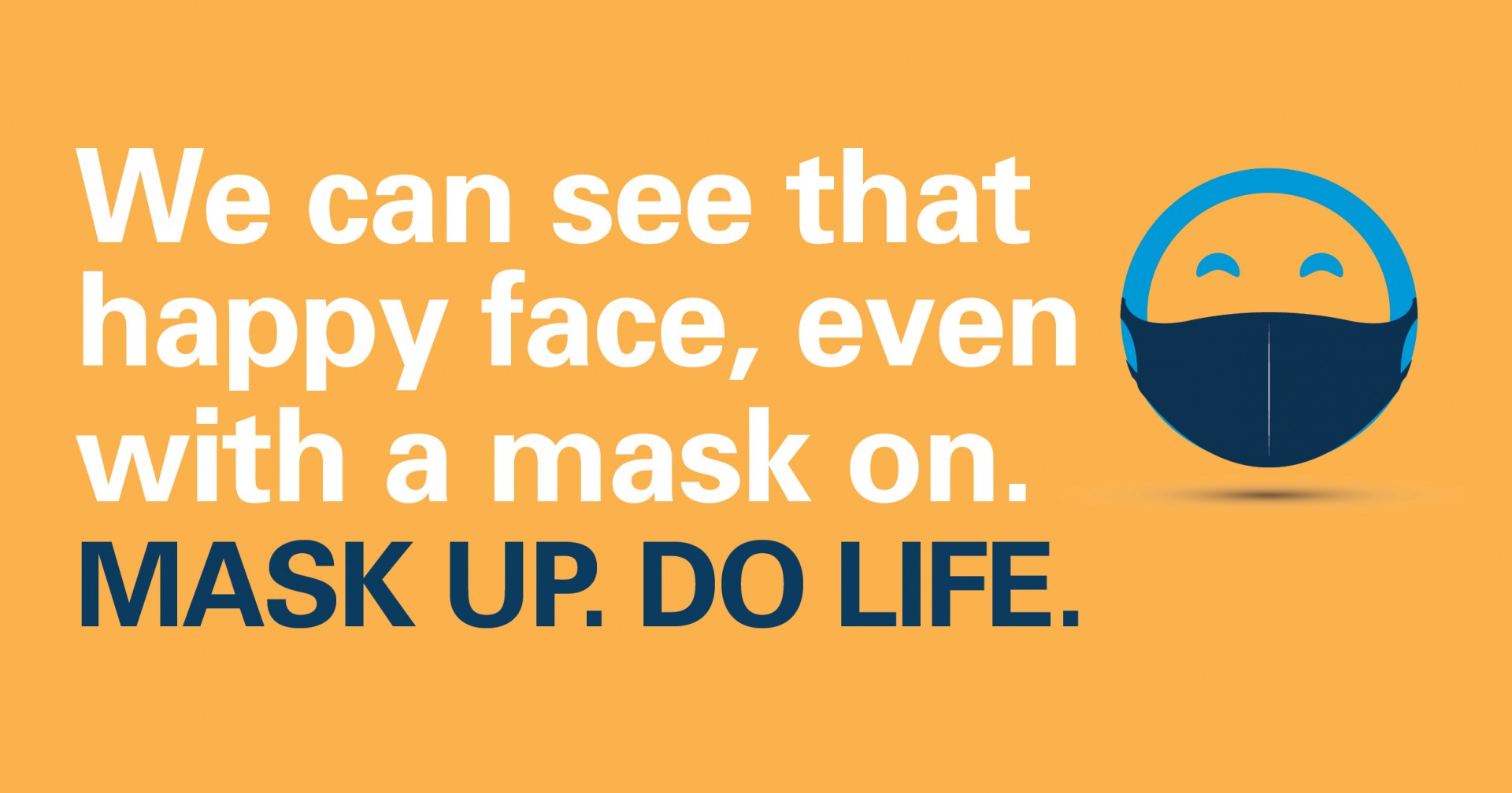 We can see that happy face, even with a mask on.  Mask Up. Do Life.