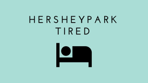 Hersheypark Tired