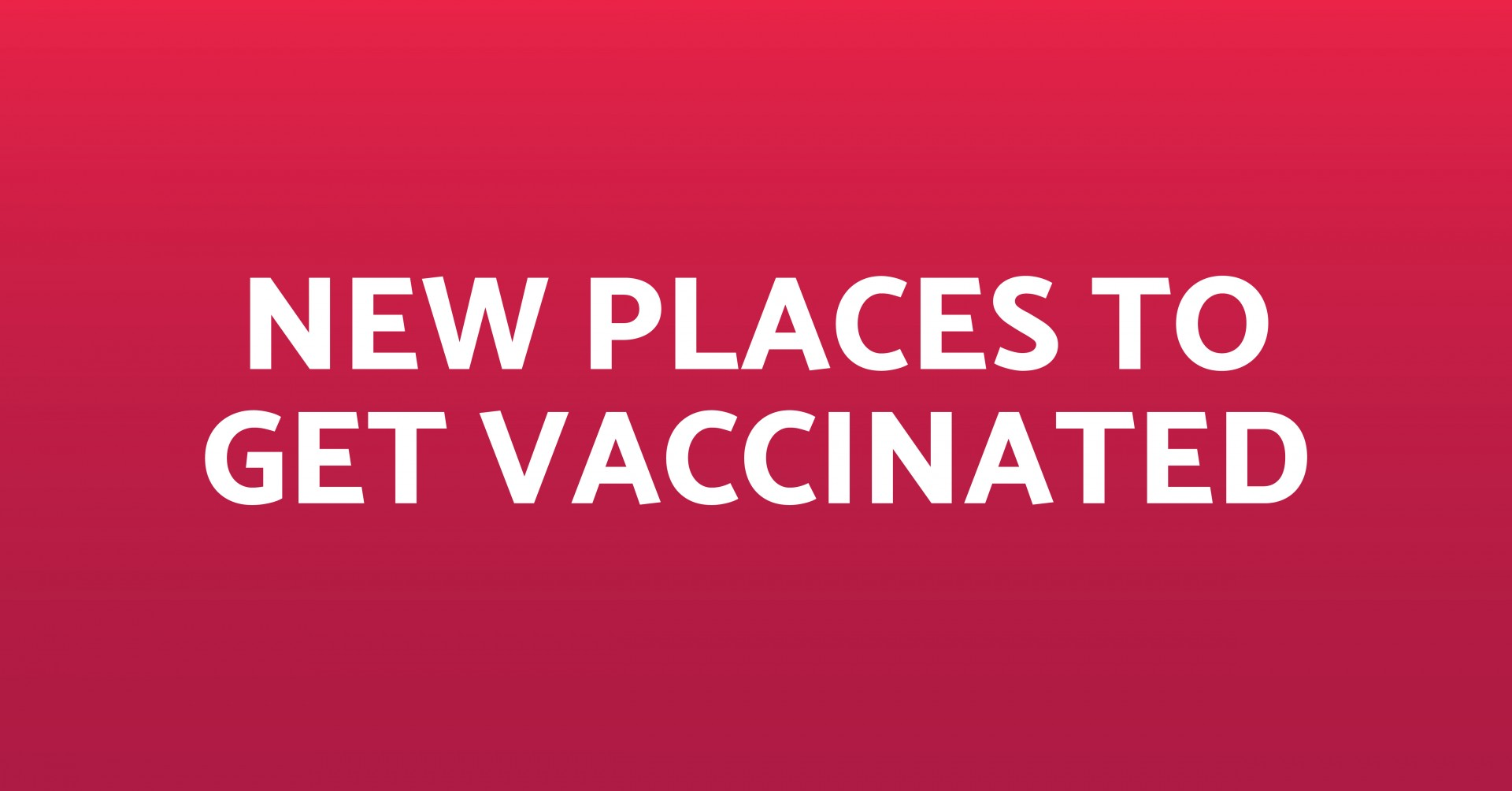New Places to Get Vaccinated_1200x628