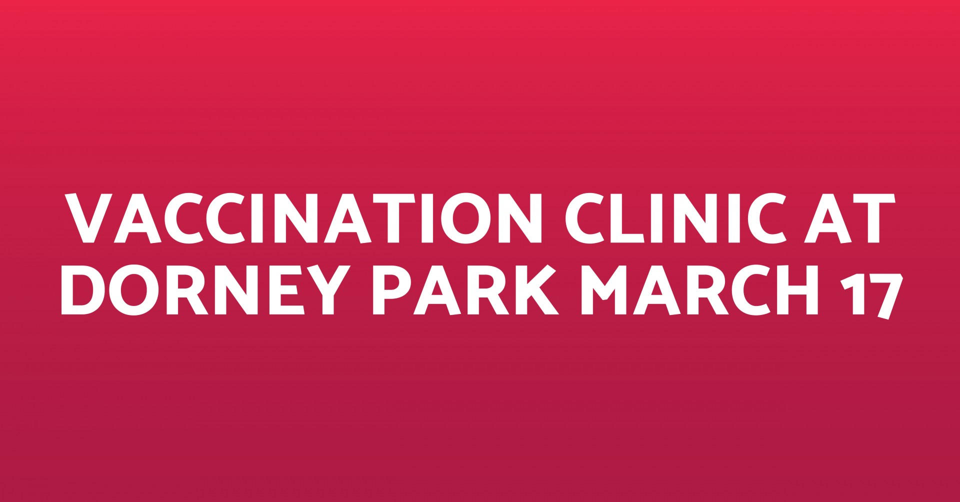 Vaccination Clinic at Dorney Park March 17_1200x628