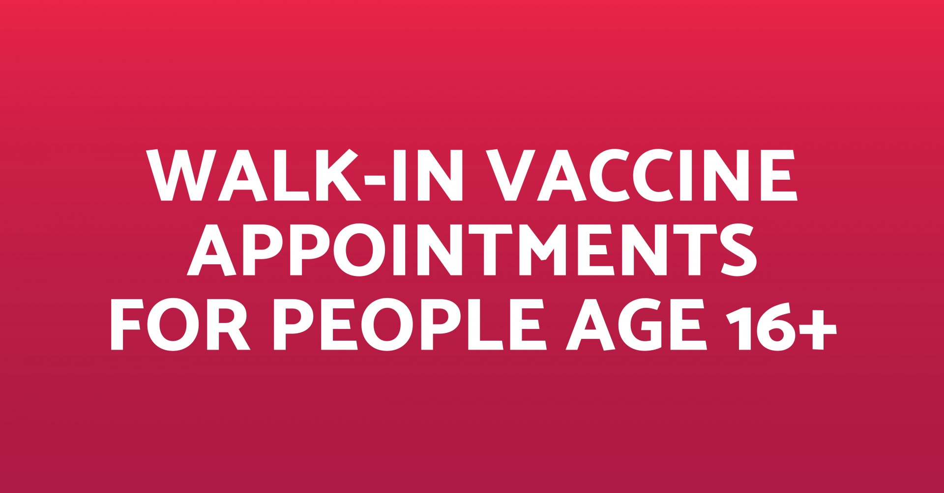 Walk-In Vaccine Appointments for People Age 16+_1200x628